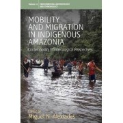 Mobility and Migration in Indigenous Amazonia by Miguel N. Alexiades