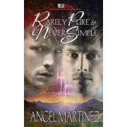 Rarely Pure and Never Simple by Angel Martinez