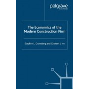 The Economics of the Modern Construction Firm by Stephen L. Gruneberg