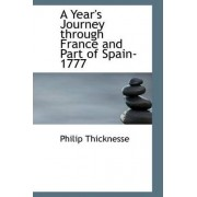 A Year's Journey Through France and Part of Spain- 1777 by Philip Thicknesse