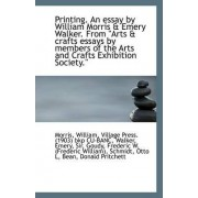 Printing. an Essay by William Morris & Emery Walker. from Arts & Crafts Essays by Members of the AR by Morris William