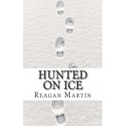 Hunted on Ice by Reagan Martin