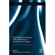 Teaching and Learning Difficult Histories in International Contexts by Terrie Epstein