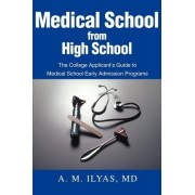 Medical School from High School by A M Ilyas