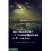 The Impact of the UK Human Rights Act on Private Law by David Hoffmann