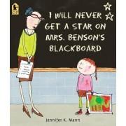 I Will Never Get a Star on Mrs. Benson's Blackboard by Mann Jennifer K.