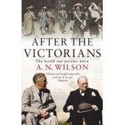 After The Victorians by A. N. Wilson