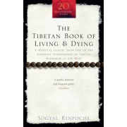 Sogyal Rinpoche The Tibetan Book Of Living And Dying: A Spiritual Classic from One of the Foremost Interpreters of Tibetan Buddhism to the West (Rider 100)