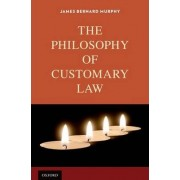 The Philosophy of Customary Law by James Bernard Murphy