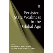 Persistent State Weakness in the Global Age by Vesna Bojicic-Dzelilovic