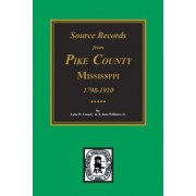 Pike County, Mississippi, 1798-1910, Source Records From. by Luke W Conerly