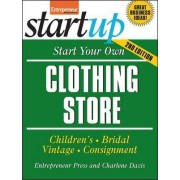 Start Your Own Clothing Store and More by Entrepreneur Press