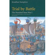 Hundred Years War: Trial by Battle Vol 1 by Jonathan Sumption