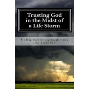 Trusting God in the Midst of a Life Storm: There Comes a Time in Each of Our Lives When We Will Face a Life Storm. Discover How Not to Lose Faith in t