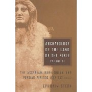 Archaeology of the Land of the Bible: Volume II by Ephraim Stern
