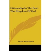 Citizenship in the Post-War Kingdom of God by Phoebe Marie Holmes