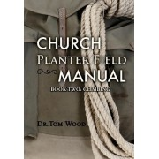 Church Planter Field Manual by Dr Tom Wood