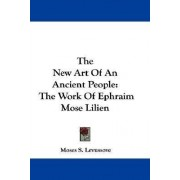 The New Art of an Ancient People by Moses S Levussove