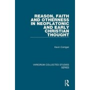 Reason, Faith and Otherness in Neoplatonic and Early Christian Thought by Kevin Corrigan