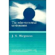 The Solar-Terrestrial Environment by John Keith Hargreaves