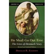 He Shall Go Out Free by Douglas R. Egerton