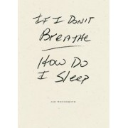 If I Don't Breathe How Do I Sleep by Joe Wenderoth