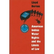 American Indian Water Rights and the Limits of Law by Lloyd Burton