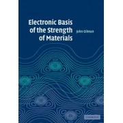 Electronic Basis of the Strength of Materials by John J. Gilman