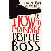 How to Manage Despite Your Boss by Erwin Hohn