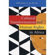 Cultural Transformation and Human Rights in Africa by Abdullahi A. An-Na'im