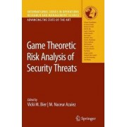 Game Theoretic Risk Analysis of Security Threats by Vicki M. Bier