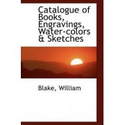 Catalogue of Books, Engravings, Water-Colors & Sketches by Blake William