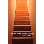 How Do We Know When It's God? by Dan Wakefield