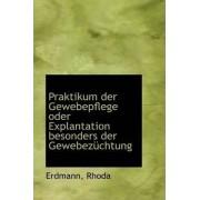 Praktikum Der Gewebepflege Oder Explantation Besonders Der Gewebezuchtung by Erdmann Rhoda