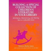 Building a Special Collection of Children's Literature in Your Library by Dolores Blythe Jones