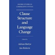 Clause Structure and Language Change by Adrian Battye