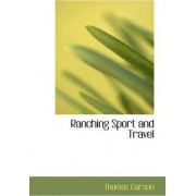 Ranching Sport and Travel by Thomas Carson