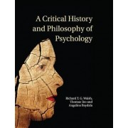 A Critical History and Philosophy of Psychology by Richard T.G. Walsh