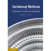 Variational Methods with Applications in Science and Engineering by Kevin W. Cassel