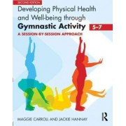 Developing Physical Health and Well-being Through Gymnastic Activity (5-7) by Maggie Carroll