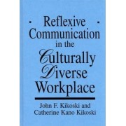 Reflexive Communication in the Culturally Diverse Workplace by John F. Kikoski