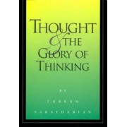 Thought and the Glory of Thinking by Torkom Saraydarian