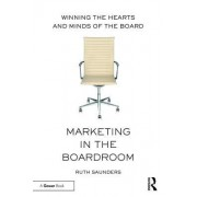 Marketing in the Boardroom: Winning the Hearts and Minds of the Board