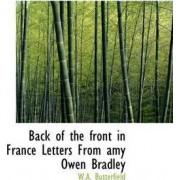 Back of the Front in France Letters from Amy Owen Bradley by W a Butterfield