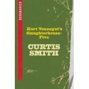 Kurt Vonnegut's Slaughterhouse-five: Bookmarked by Curtis Smith
