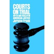 Courts on Trial by Jerome Frank