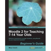 Moodle 2 For Teaching 7-14 Year Olds Beginner's Guide by Mary Cooch