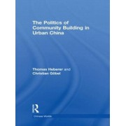 The Politics of Community Building in Urban China by Thomas Heberer