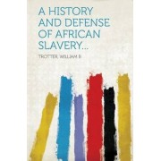 A History and Defense of African Slavery... by Trotter William B