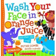 Wash Your Face in Orange Juice - and Other Silly Songs by Peter Combe